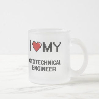 I love my Geotechnical Engineer Frosted Glass Mug