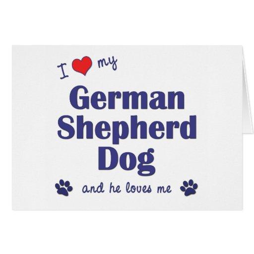 I Love My German Shepherd (Male Dog) Greeting Card