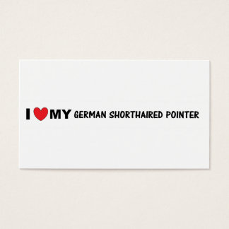 i love my german shorthaired pointer business card