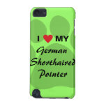 I Love My German Shorthaired Pointer iPod Touch 5G Covers