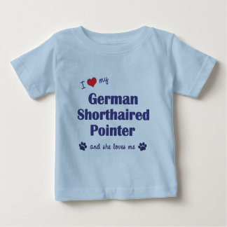 I Love My German Shorthaired Pointer (Female Dog) Baby T-Shirt
