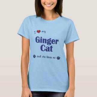 I Love My Ginger Cat (Female Cat) T-Shirt