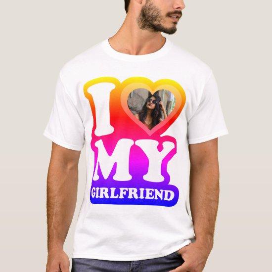 I Love My Girlfriend - Add Your Photo T-Shirt