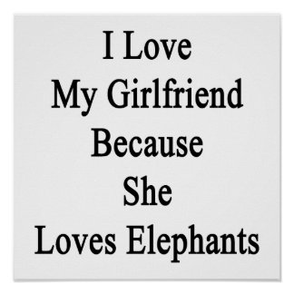 I Love My Girlfriend Because She Loves Elephants Print
