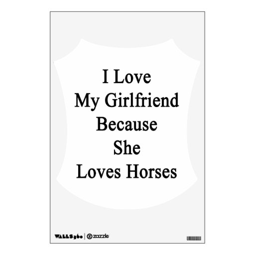 I Love My Girlfriend Because She Loves Horses Room Graphics