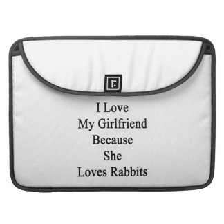I Love My Girlfriend Because She Loves Rabbits MacBook Pro Sleeves