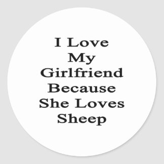 I Love My Girlfriend Because She Loves Sheep Round Stickers