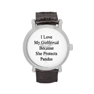 I Love My Girlfriend Because She Protects Pandas Wrist Watches