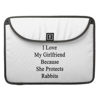 I Love My Girlfriend Because She Protects Rabbits. Sleeves For MacBooks