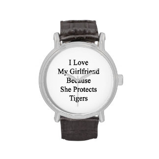 I Love My Girlfriend Because She Protects Tigers Wristwatches