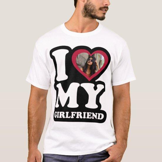 I Love My Girlfriend - Custom Photo T-Shirt