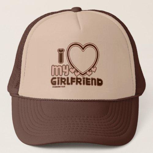 I Love My Girlfriend Custom Trucker Hat