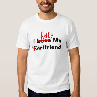 I Love My Girlfriend, _, -, hate, ex T-Shirt