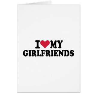I love my girlfriends greeting cards