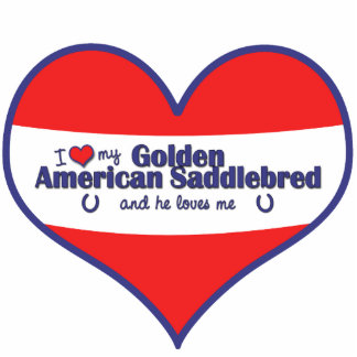 I Love My Golden American Saddlebred (Male Horse) Cutout