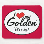 I Love My Golden (It's a Dog) Mouse Pad