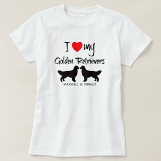 I Love My Golden Retrievers T Shirt