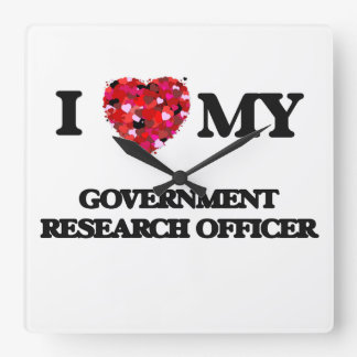 I love my Government Research Officer Square Wall Clock