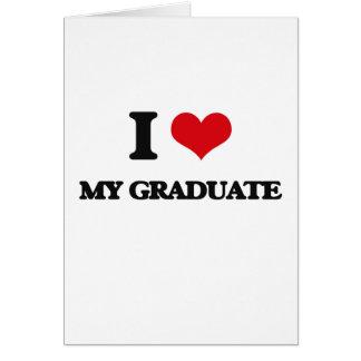 I Love My Graduate Greeting Card