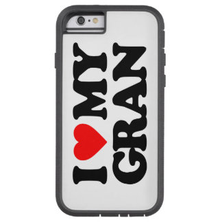 I LOVE MY GRAN TOUGH XTREME iPhone 6 CASE