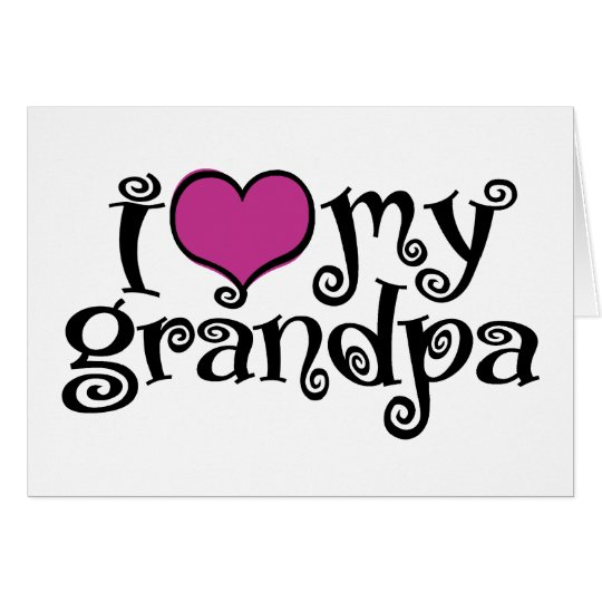 I Love My Grandpa Card