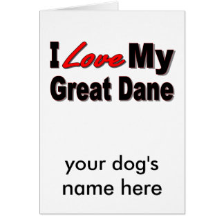 I Love My Great Dane Dog Gifts and Apparel Card
