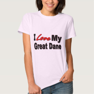 I Love My Great Dane Dog Gifts and Apparel T Shirt