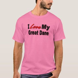 I Love My Great Dane Dog Gifts and Apparel T-Shirt