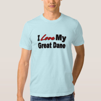 I Love My Great Dane Dog Gifts and Apparel Tee Shirt