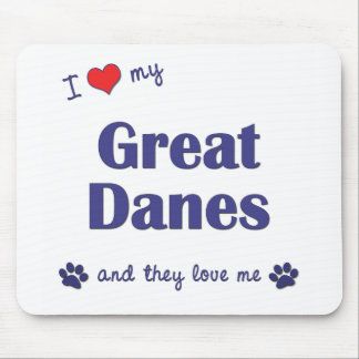 I Love My Great Danes (Multiple Dogs) Mouse Pad