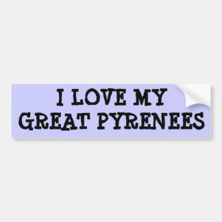 I LOVE MY GREAT PYRENEES CAR BUMPER STICKER