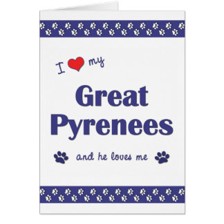 I Love My Great Pyrenees (Male Dog) Card