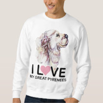 I Love My Great Pyrenees Sweatshirt