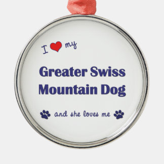 I Love My Greater Swiss Mountain Dog (Female Dog) Round Metal Christmas Ornament
