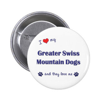 I Love My Greater Swiss Mountain Dogs (Multi Dogs) 2 Inch Round Button