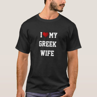 I Love My Greek Wife. T-Shirt