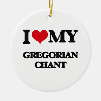 I Love My GREGORIAN CHANT Christmas Ornaments