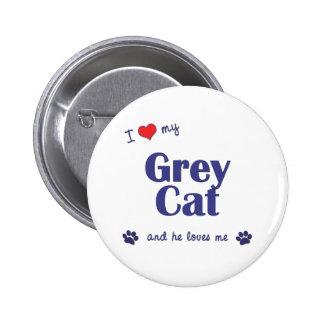 I Love My Grey Cat (Male Cat) Pins