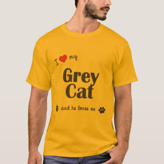 I Love My Grey Cat (Male Cat) T-Shirt