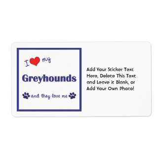 I Love My Greyhounds (Multiple Dogs) Label