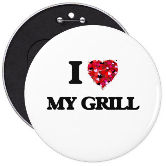 I Love My Grill 6 Inch Round Button