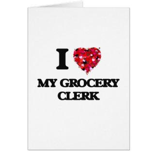 I Love My Grocery Clerk Greeting Card