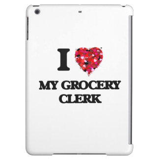 I Love My Grocery Clerk iPad Air Cover