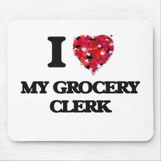 I Love My Grocery Clerk Mouse Pad