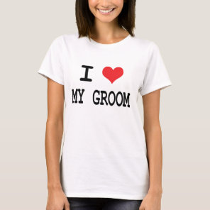I Love My Groom T-Shirt