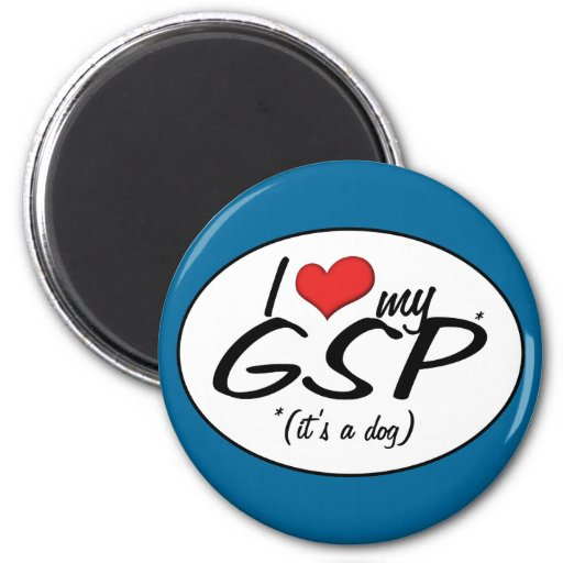 I Love My GSP (It's a Dog) Fridge Magnet