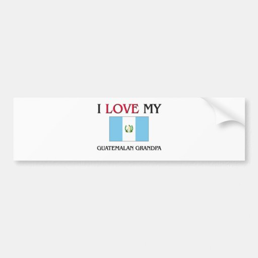 I Love My Guatemalan Grandpa Bumper Stickers
