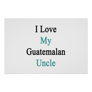 I Love My Guatemalan Uncle Poster