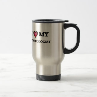 I love my Gynecologist Travel Mug
