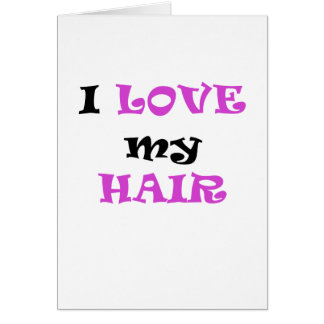 I Love My Hair Card